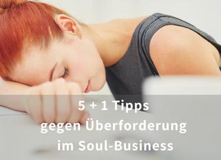 5+1 Tipps gegen Überforderung im Soul-Business