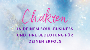 Chakren in deinem Soul-Business