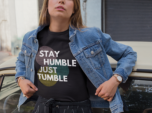 Stay Humble, Just Tumble