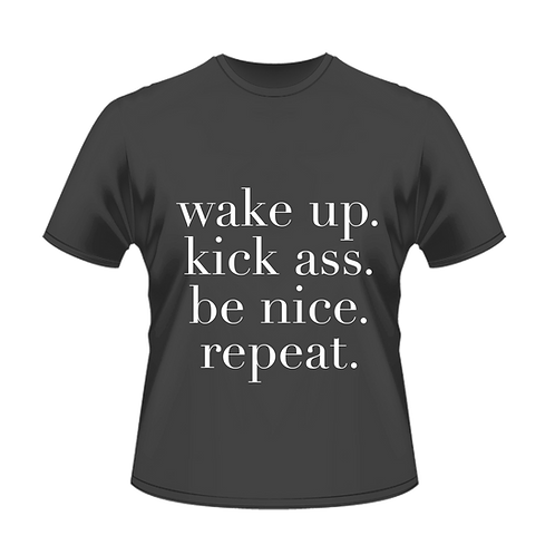 Wake Up. Kick Ass. Be Nice. Repeat