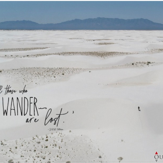 Not all those who wander... are lost.