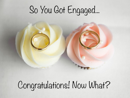 You're Engaged…Congratulations! Now What?