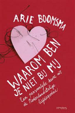 Waarom ben je niet bij mij / Arie Boomsma.