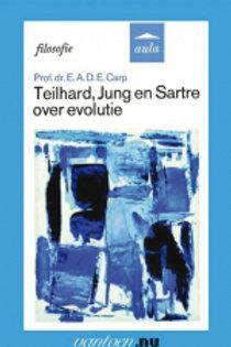 Teilhard,Jung en Sartre over evolutie / E. A. Carp