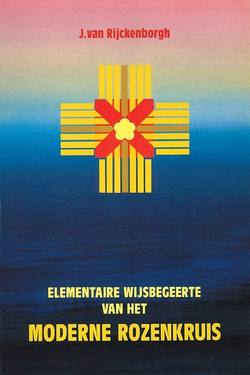Elementaire wijsbegeerte van het moderne rozenkruis / J. van Rijckenborgh