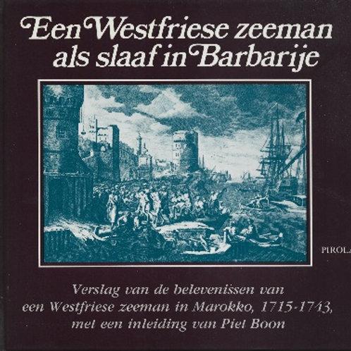 Een Westfriese zeeman als slaaf in Barbarije / P. Boon