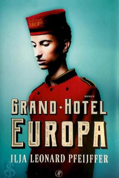 Grand Hotel Europa / Ilja Leonard Pfeijffer