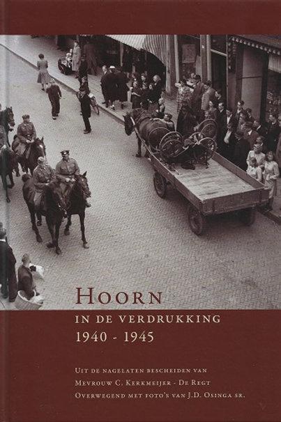 Hoorn in de verdrukking 1940-1945.  / C. Kerkmeijer-Regt