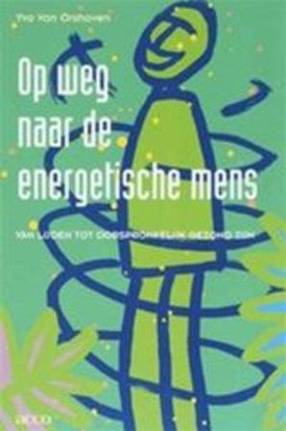 Op weg naar de energetische mens / Yvo van Orshoven