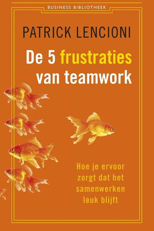 De 5 frustraties van teamwork / P. Lencioni