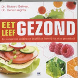 Eet Gezond, Leef Gezond./ R. Beliveau. & D. Gingras