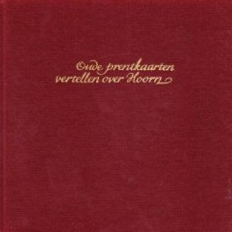 Oude prentkaarten vertellen over Hoorn / J. Zwaan