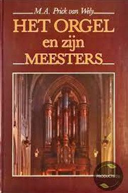 Het orgel en zijn meesters / M. A. Prick van Wely