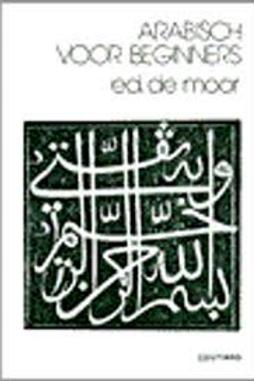 Arabisch voor beginners / E. de Moor