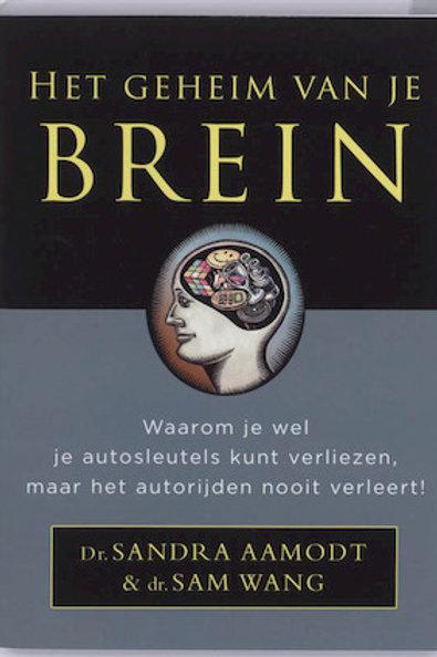 Het geheim van je brein / S. Aamodt & S. Wang