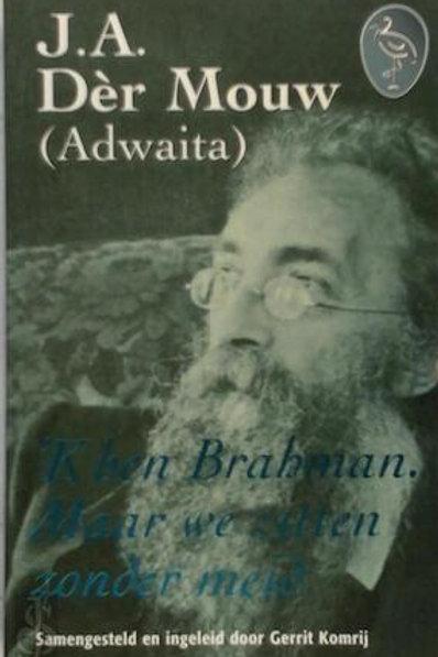 'k ben Brahman. Maar we zitten zonder meid / J. a. Der Mouw