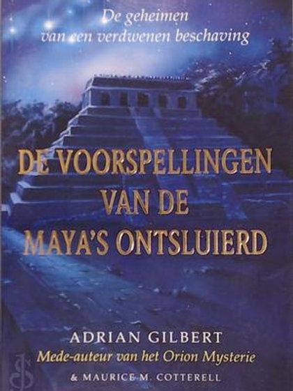 De voorspellingen van de maya's ontsluierd / A. Gilbert