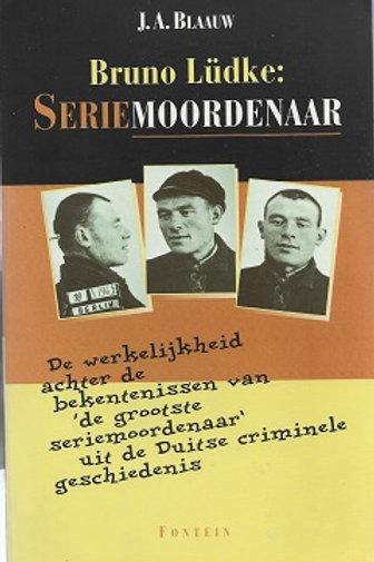 Bruno Ludke Serie moordenaar / J. A. Blaauw