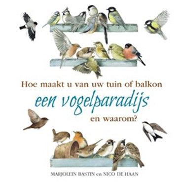 Hoe maakt u van uw tuin of balkon een vogelparadijs / M. Bastin & N. De Haan