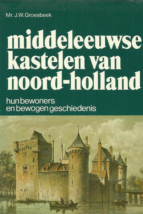 Middeleeuwse kastelen van Noord-Holland / J. Groesbeek