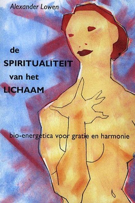 De spiritualiteit van het lichaam / A. Lowen