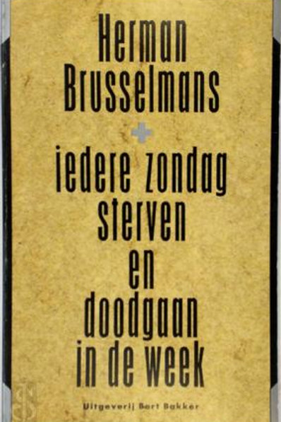 Iedere zondag sterven en doodgaan in de week / H. Brusselmans
