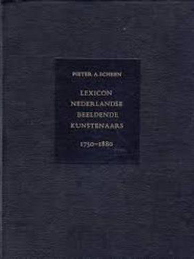 Lexicon Nederlandse beeldende kunstenaars, 1750-1880 / P. A. Scheen