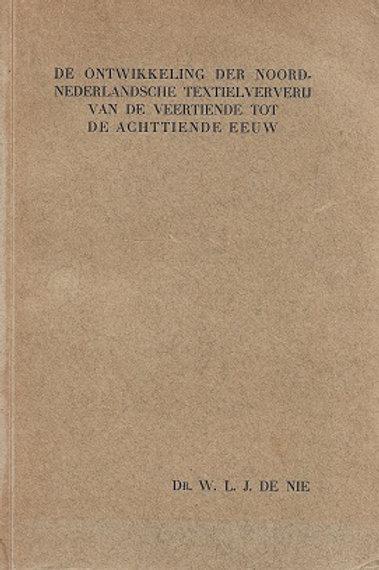 De ontwikkeling der Noord-Nederlandse textielververij / W. de Nie