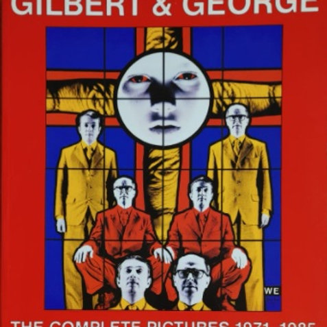 Gilbert and George the Complete Pictures 1971-1985