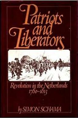 Patriots and Liberators : Revolution in the Netherlands, 1780-1813./ S. Schamam.