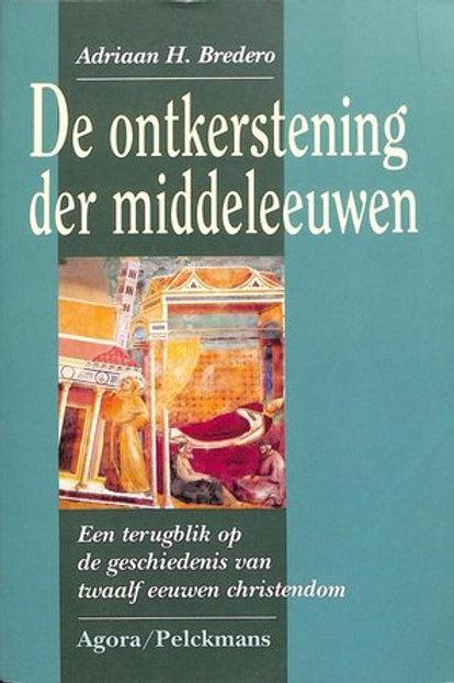 De ontkerstening der Middeleeuwen / A. H. Bredero