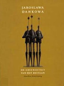 Jaroslawa Dankowa De absurditeit van het bestaan /J. Blom