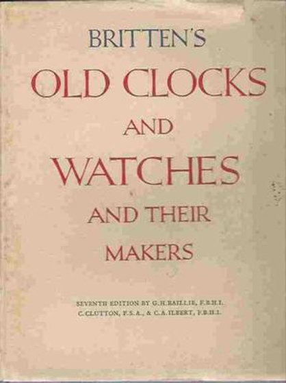 Britten's old clocks and watches and their makers / G. Baillie