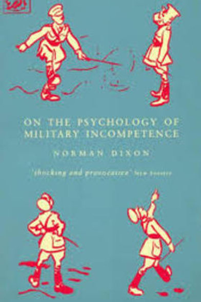 On the Psychology of Military Incompetence / N. Dixon