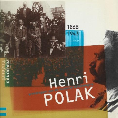 Henri Polak: grondlegger van de moderne vakbeweging 1868-1943 / M. van derHeijde