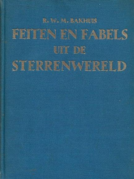 Feiten en fabels uit de sterrenwereld / R. W. M. Bakhuis