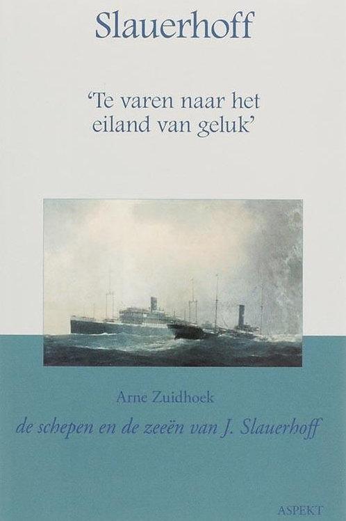 Te varen naar het eiland van geluk / A. Zuidhoek & Slauerhoff