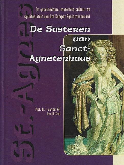 De Susteren van Sanct-Agnetenhuus. / F. van der Pol & M. Smit