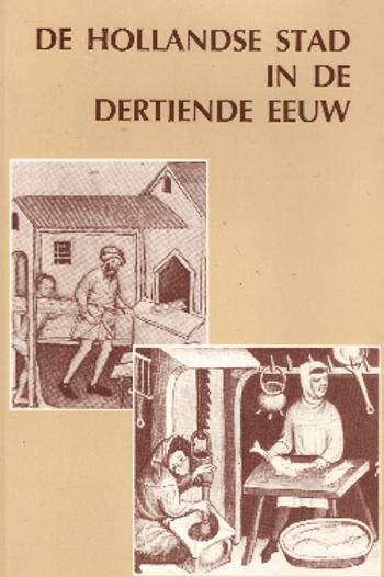 De Hollandse stad in de dertiende eeuw / o.a Baart & H de Boer