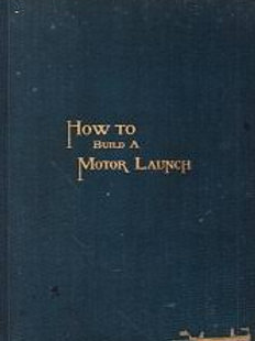 How to build a motor launch / C.D. Mower