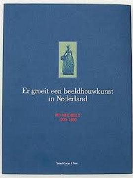 Er groeit een beeldhouwkunst in Nederland : het vrije beeld 1900-1960./ J. Teeuw