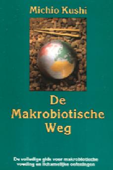 De Makrobiotische weg / M.Kushi