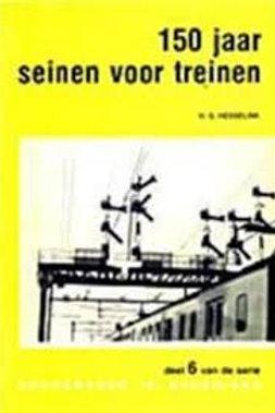 150 jaar seinen voor treinen / H. G. Hesselink