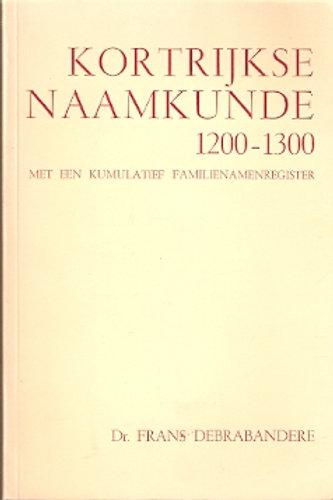 Kortrijkse naamkunde 1200-1300. / F. Debrabandere