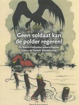 Geen soldaat kan de polder regeren!/ T. & J. de Roos.