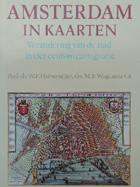 Amsterdam in kaarten / W. F. Heinemeijer &M. Wagenaar
