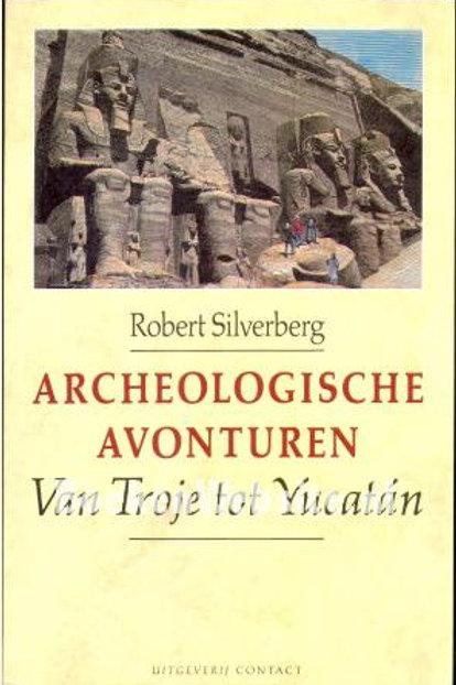 Archeologische avonturen Van Troje tot Yucatan / R. Silverberg