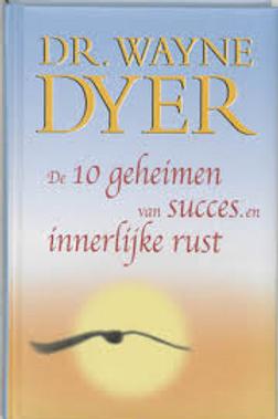 De tien geheimen van succes en innerlijke rust / Wayne Dyer