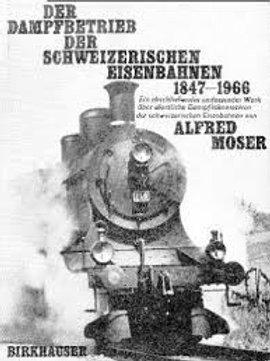 Der Dampfbetrieb der schweizerischen Eisenbahnen 1847-1966./ A. Moser