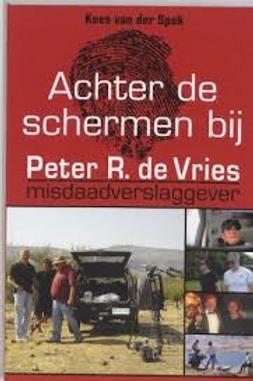 Achter de schermen bij Peter R. de Vries / K. van der Spek